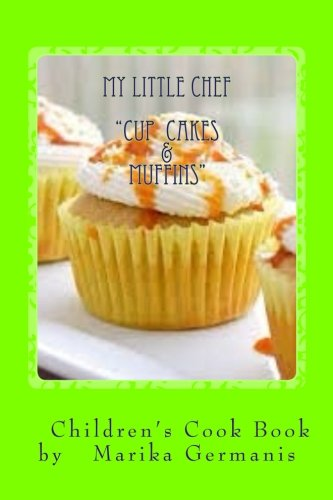 "I Can Cook: ""Cup Cakes and Muffins"" (Children's Cook Book Series) (Volume 6) by Marika Germanis"