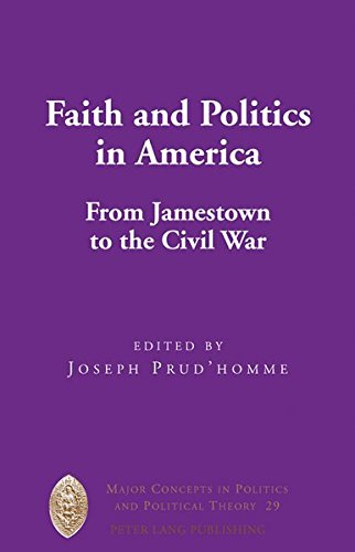 Faith and Politics in America: From Jamestown to the Civil War (Major Concepts in Politics and Political Theory)