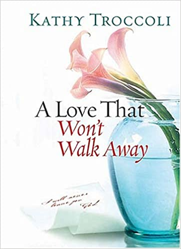 A Love That Wont Walk Away Kathy Troccoli 9781404102132 Amazon