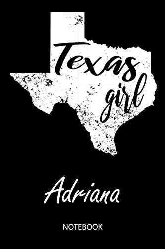 Texas Girl - Adriana - Notebook: Blank Personalized Customized Name Texas Notebook Journal Dotted for Women & Girls. Fun Texas Souvenir / University, ... / Birthday & Christmas Gift for Women.