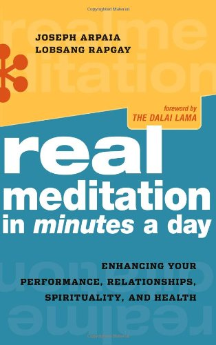 Real Meditation in Minutes a Day: Enhancing Your Performance, Relationships, Spirituality, and Health