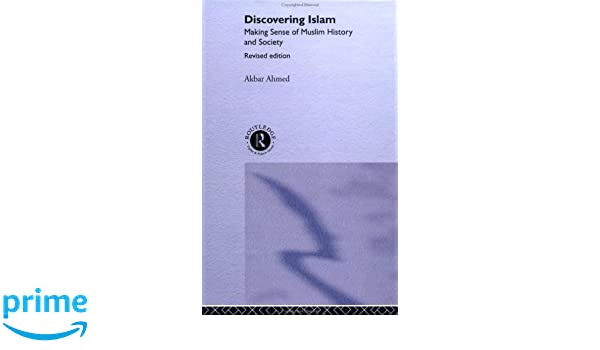 Discovering Islam: Making Sense of Muslim History and ...