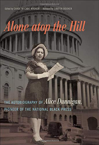 Search : Alone atop the Hill: The Autobiography of Alice Dunnigan, Pioneer of the National Black Press (A Sarah Mills Hodge Fund Publication)
