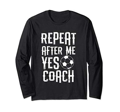 (Soccer Coach Shirt Repeat after me yes coach funny gift Long Sleeve T-Shirt)
