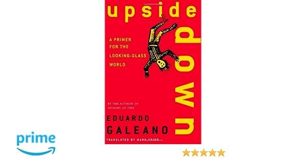 Upside Down: A Primer for the Looking-Glass World: Amazon.es: Eduardo Galeano, Mark Fried: Libros en idiomas extranjeros
