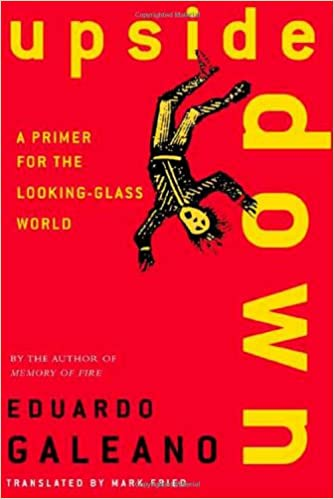 upside down by eduardo galeano essay