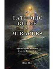 The Catholic Guide to Miracles: Separating the Authentic from the Counterfeit