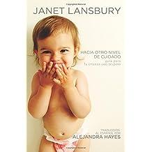 Hacia otro nivel de cuidado: Guía para la crianza con respeto (Spanish Edition)