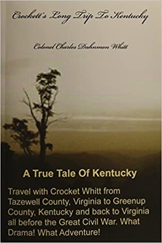 Crockett's Long Trip To Kentucky by Colonel Charles Dahnmon Whitt (2014-01-03)