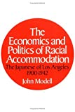 The Economics and Politics of Racial Accommodation : The Japanese of Los Angeles, 1900-1942, Modell, John, 0252006224