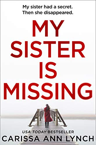 My Sister is Missing: The most creepy, fast-paced and gripping thriller of 2019 by [Lynch, Carissa Ann]