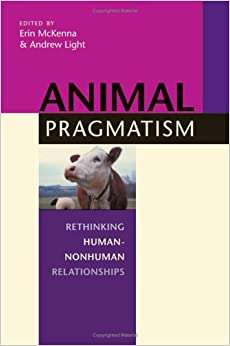Book Animal Pragmatism: Rethinking Human-Nonhuman Relationships