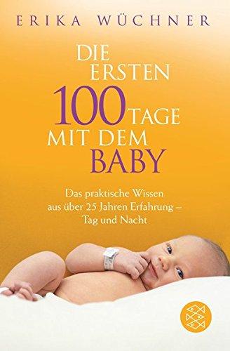 Die ersten 100 Tage mit dem Baby: Das praktische Wissen aus über 25 Jahren Erfahrung - Tag und Nacht