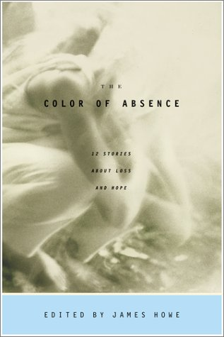 Read Online The Color of Absence : 12 Stories About Loss and Hope ebook