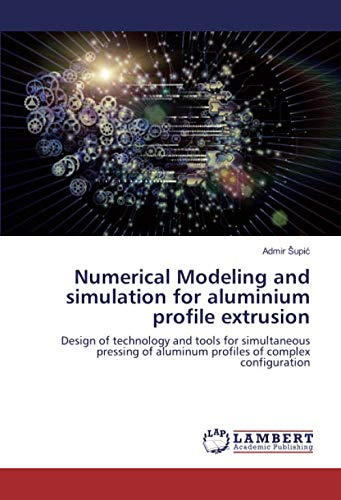 Aluminum Extrusion Design - Numerical Modeling and simulation for aluminium profile extrusion: Design of technology and tools for simultaneous pressing of aluminum profiles of complex configuration