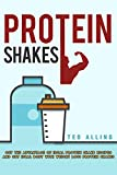 Protein Shakes: Get the Advantage of Ideal Protein Shake Recipes and Get Ideal Body with Weight Loss Protein Shakes