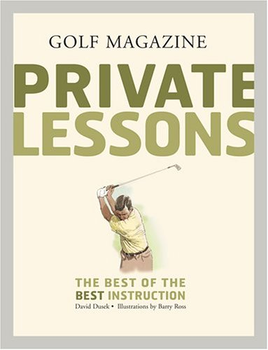 Golf Magazine: Private Lessons: The Best of the Best Instruction