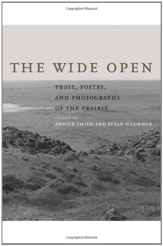 The Wide Open: Prose, Poetry, and Photographs of the Prairie