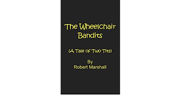 The Wheelchair Bandits A Tale Of Two Tits