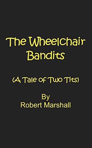 The Wheelchair Bandits A Tale Of Two Tits By Marshall Robert