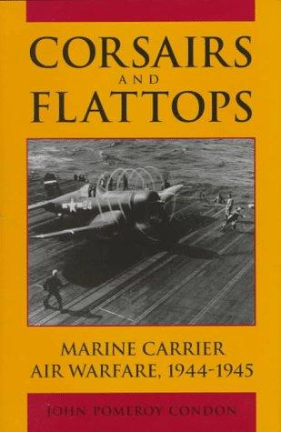 - Corsairs and Flattops: Marine Carrier Air Warfare, 1944-1945
