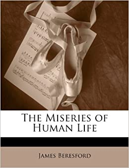 The Miseries of Human Life by James Beresford (2010-01-02)