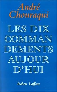 Les dix commandements aujourd'hui : dix paroles pour réconcilier l'homme avec l'humain, Chouraqui, André