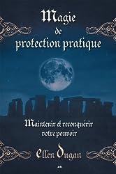 Magie de protection pratique: Maintenir et reconquérir votre pouvoir