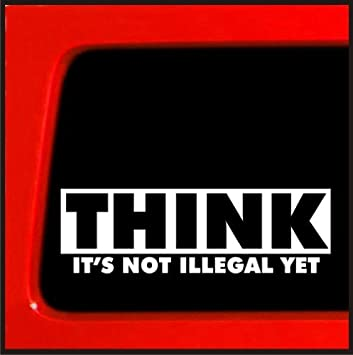 Think It/'s not Illegal Yet Funny sticker decal car truck