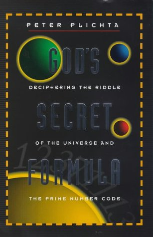 God's Secret Formula: The Deciphering of the Riddle of the Universe and the Prime Number Code