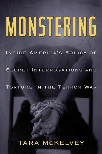 Monstering: Inside America's Policy of Secret Interrogations and Torture in the Terror War
