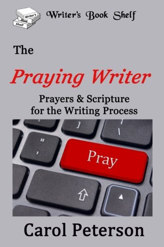 The Praying Writer: Prayers for the Writing Process