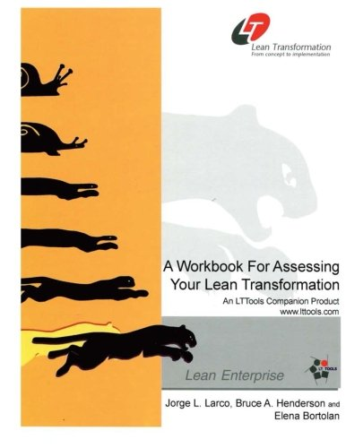 Lean Transformation Workbook: A Workbook for Assessing Your Lean Transformation