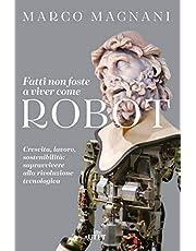 Fatti non foste a viver come robot. Crescita, lavoro, sostenibilità: sopravvivere alla rivoluzione tecnologica