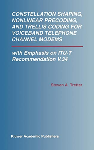 Constellation Shaping, Nonlinear Precoding, and Trellis Coding for Voiceband Telephone Channel Modems: with Emphasis on ITU-T Recommendation V.34 (The ... Series in Engineering and Computer Science) ()