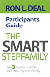 The Smart Stepfamily Participant's Guide, Ron L. Deal, 0764212079