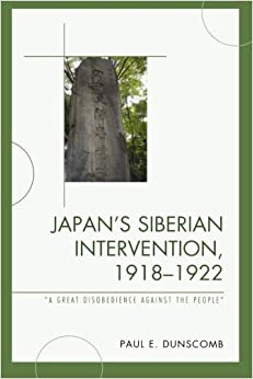 Book Japan's Siberian Intervention, 1918-1922: 'A Great Disobedience Against the People' (New Studies in Modern Japan)