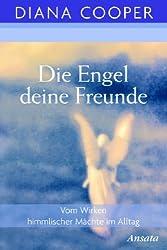 Die Engel, deine Freunde. Vom Wirken himmlischer Mächte im Alltag