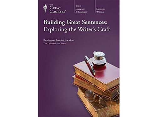 Building Great Sentences: Exploring the Writer's Craft by The Teaching Company