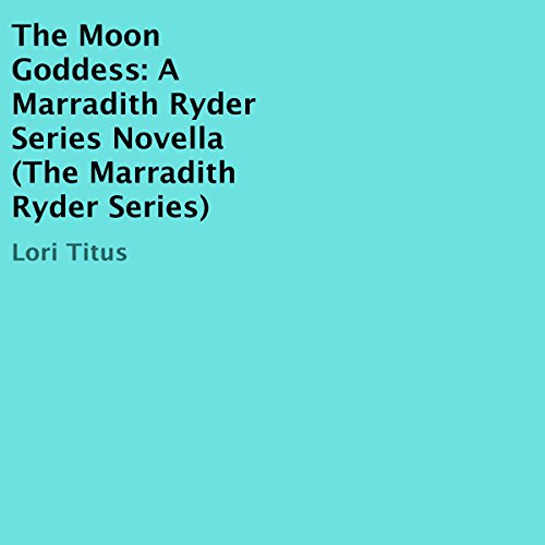 The Moon Goddess: A Marradith Ryder Series Novella