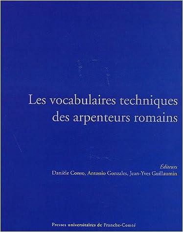 Livre gratuits en ligne Les vocabulaires techniques des arpenteurs romains : Actes du Colloque international (Besançon, 19-21 septembre 2002) pdf, epub ebook
