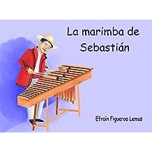 La marimba de Sebastián: un cuento de Guatemala (Spanish Edition)