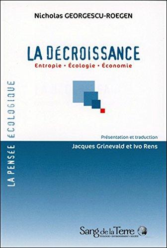 La Décroissance - Entropie - Ecologie - Economie Broché – 15 juin 2006 Nicholas Georgescu-Roegen Jacques Grinewald Ivo Rens Sang de la Terre