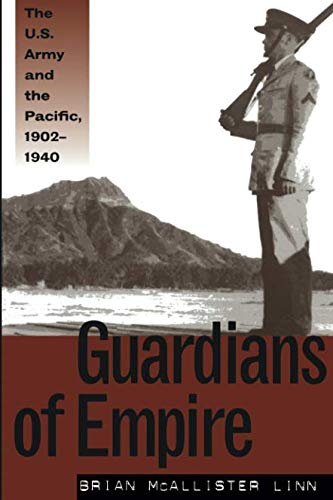 Guardians of Empire: The U.S. Army and the Pacific, 1902-1940 -