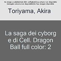 La saga dei cyborg e di Cell. Dragon Ball full color: 2