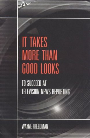 It Takes More than Good Looks to Succeed at TV News Reporting