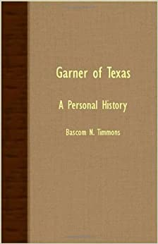 Garner Of Texas - A Personal History by Bascom N. Timmons (2007-03-15)