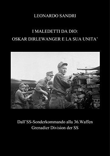 I Maledetti da Dio: Oskar Dirlewanger e la sua Unita': Dall'SS-Sonderkommando alla 36.Waffen Grenadier Division der SS (Italian Edition)