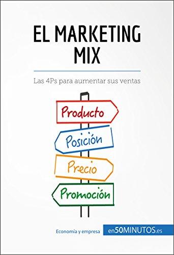 El marketing mix: Las 4Ps para aumentar sus ventas (Gestión y Marketing) (Spanish Edition)