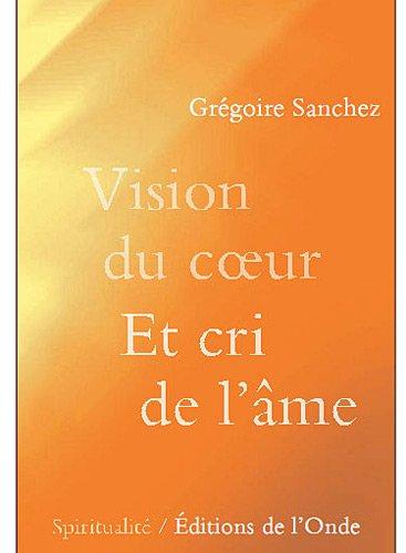 Download Vision du coeur et cri de l'âme (French Edition) pdf